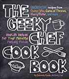 Cassandra Reeder The Geeky Chef Cookbook: Real-Life Recipes for Your Favorite Fantasy Foods