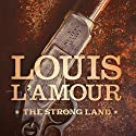The Strong Land: A Western Sextet Audiobook by Louis L'Amour, Jon Tuska - editor Narrated by Traber Burns, Jim Meskimen, Mark Bramhall
