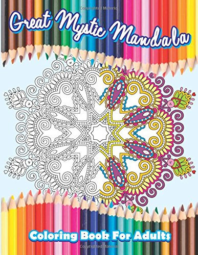 Great Mystic Mandala Coloring Book For Adults: Volume 44 (Beautiful Patterns & Designs Adult Coloring Books)