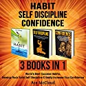 Habit, Self Discipline, and Confidence: 3 Books in 1 Audiobook by Ace McCloud Narrated by Joshua Mackey