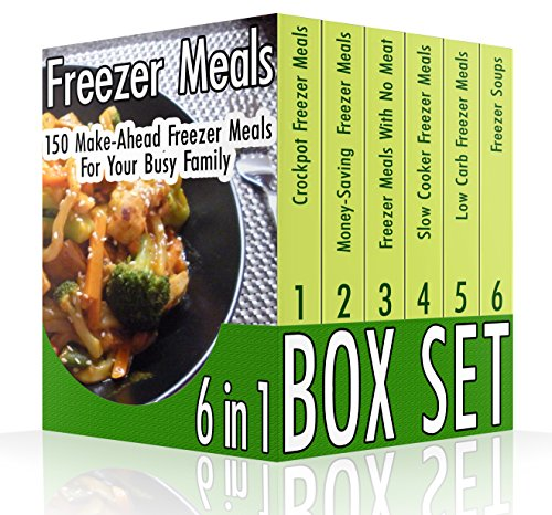Freezer Meals BOX SET 6 IN 1: 150 Make-Ahead Freezer Meals For Your Busy Family: (Freezer Recipes, 365 Days of Quick & Easy, Make Ahead, Freezer Meals) ... cookbook for two, dump dinners cookbook) by Adrienne Morris