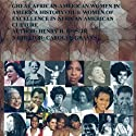 Great African-American Women in America History: Women of Excellence in African America Culture, Volume 1 (       UNABRIDGED) by Mr Henry Harrison Epps Jr Narrated by Carolyn Esther Graves