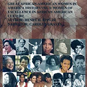Great African-American Women in America History: Women of Excellence in African America Culture, Volume 1 | [Mr Henry Harrison Epps Jr]