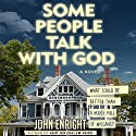 Some People Talk with God: A Novel Audiobook by John Enright Narrated by J. Paul Guimont