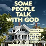 Some People Talk with God: A Novel | John Enright
