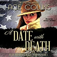 A Date With Death: In the President's Service, Episode One (       UNABRIDGED) by Ace Collins Narrated by Jim Tedder