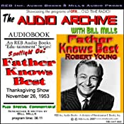 Audio Archive presents 'Father Knows Best': A Thanksgiving 1953 Episode, Plus Special Commentary | [Audio Archive]