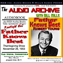 Audio Archive presents 'Father Knows Best': A Thanksgiving 1953 Episode, Plus Special Commentary (       UNABRIDGED) by  Audio Archive Narrated by Bill Mills, Robert Young