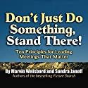 Don't Just Do Something, Stand There!: Ten Principles for Leading Meetings That Matter Audiobook by Marvin Weisbord, Sandra Janoff Narrated by Colleen Patrick