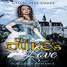 The Duke's Love: A Regency Romance Audiobook by Charlotte Carey,  Historical Deluxe Narrated by Maren Swenson Waxenberg
