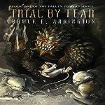 Trial by Fear: Fallen Powers Series, Book One | Bruce E. Arrington