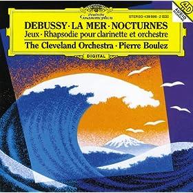 Debussy: Nocturnes; Premi�re Rhapsodie; Jeux; La Mer