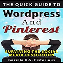 The Quick Guide to WordPress and Pinterest: Surviving the Social Media Revolution (       UNABRIDGED) by Gazella D.S. Pistorious Narrated by Rick Hoem