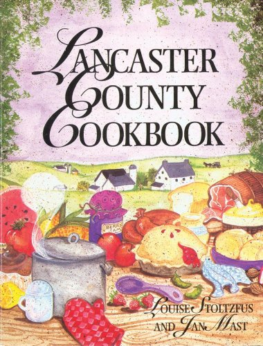 Lancaster County Cookbook by Louise Stoltzfus, Jan Mast