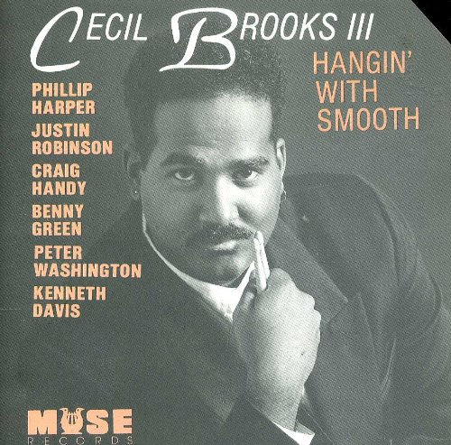 Cecil Brooks III: Hangin' with Smooth by Cecil Brooks III, Phillip Harper, Justin Robinson, Craig Handy and Benny Green