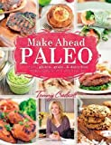 Make-Ahead Paleo: Healthy Gluten, Grain & Dairy Free Recipes Ready When & Where You Are by Tammy Credicott (2013) Paperback