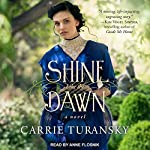 Shine Like the Dawn: A Novel | Carrie Turansky