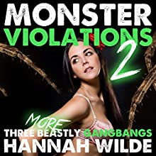 Monster Violations 2: Three More Beastly Gangbangs (       UNABRIDGED) by Hannah Wilde Narrated by Hannah Wilde