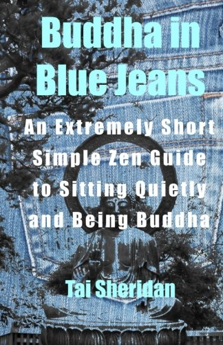 Buddha in Blue Jeans: An Extremely Short Simple Zen Guide to Sitting Quietly