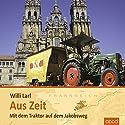 Aus Zeit: Mit dem Traktor auf dem Jakobsweg Hörbuch von Willi Larl Gesprochen von: Matthias Lühn