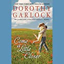 Come a Little Closer Audiobook by Dorothy Garlock Narrated by Susan Boyce