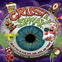 Crust & Spray: Gross Stuff in Your Eyes, Ears, Nose, and Throat Audiobook by Christopher Larsen Narrated by  Intuitive