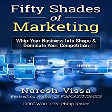 Fifty Shades of Marketing: Whip Your Business into Shape & Dominate Your Competition (       UNABRIDGED) by Naresh Vissa, Philip Kotler Narrated by John Eastman