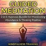 Guided Meditation: 2-in-1 Hypnosis Bundle for Manifesting Abundance & Thinking Positive |  Mindfulness Training