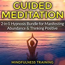 Guided Meditation: 2-in-1 Hypnosis Bundle for Manifesting Abundance & Thinking Positive Speech by  Mindfulness Training Narrated by  Mindfulness Training