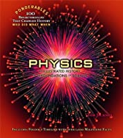 Physics: An Illustrated History of the Foundations of Science (Ponderables 100 Breakthroughs That Changed History Who Did What When)