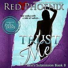 Trust Me: Brie's Submission, #8 | Livre audio Auteur(s) : Red Phoenix Narrateur(s) : Pippa Jayne