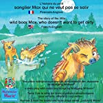 L'histoire du petit sanglier Max qui ne veut pas se salir. Français-Anglais: The story of the little wild boar Max, who doesn't want to get dirty. French-English | Wolfgang Wilhelm
