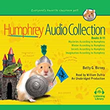 The Humphrey Audio Collection, Books 8-11: Mysteries According to Humphrey; Winter According to Humphrey; Secrets According to Humphrey; Imagination According to Humphrey (       UNABRIDGED) by Betty Birney Narrated by William Dufris