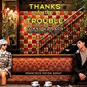 Thanks for the Trouble Audiobook by Tommy Wallach Narrated by Francisco Pryor Garat