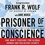 Prisoner of Conscience: One Man's Crusade for Global Human and Religious Rights | Frank Wolf,Anne Morse
