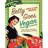 Betty Goes Vegan: 500 Classic Recipes for the Modern Family ~ Dan Shannon