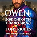 Owen: Tudor Trilogy, Book 1 Audiobook by Tony Riches Narrated by Ian Fisher