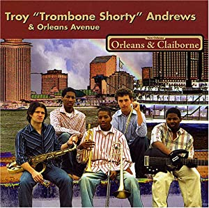 "Troy ""Trombone Shorty"" Andrews and Orleans Avenue: Orleans & Claiborne"