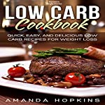 Low Carb Cookbook: Quick, Easy, and Delicious Low Carb Recipes for Weight Loss | Amanda Hopkins