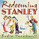 Redeeming Stanley: A Savage Little Tale of True Love, Old Gods, Bitches, Bestiality, Burnout, and Above All, Payback Audiobook by Bodie Parkhurst Narrated by Autumn Woodland