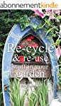 Re-cycle and Re-use Stuff in Your Gar...