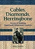 Cables, Diamonds, & Herringbone: Secrets of Knitting Traditional Fishermen's Sweaters