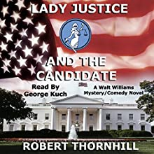 Lady Justice and the Candidate: Lady Justice, Book 9 | Livre audio Auteur(s) : Robert Thornhill Narrateur(s) : George Kuch