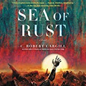 Sea of Rust: A Novel | [C. Robert Cargill]