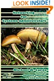 Networking for Systems Administrators (IT Mastery) (Volume 5)