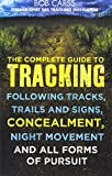 img - for The Complete Guide to Tracking: Concealment, Night Movement, and All Forms of Pursuit Following Tracks, Trails and Signs, Using 22 SAS Techniques book / textbook / text book