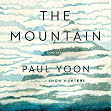 The Mountain: Stories Audiobook by Paul Yoon Narrated by Tim Campbell