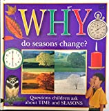 img - for WHY DO SEASONS CHANGE?: QUESTIONS ABOUT TIME AND S (Why Books) book / textbook / text book