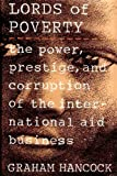 Lords of Poverty: The Power, Prestige, and Corruption of the International Aid Business (0871132532) by Graham Hancock
