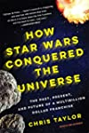 How Star Wars Conquered the Universe:...